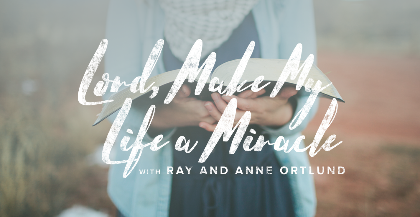 Thumbnail of Lord, Make My Life a Miracle, with Ray and Anne Ortlund