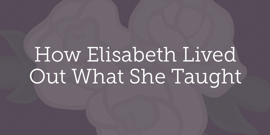Thumbnail of How Elisabeth Lived Out What She Taught