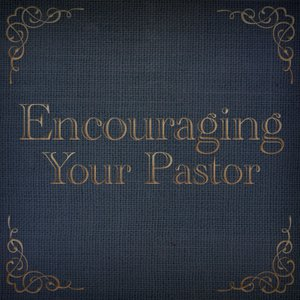 Encouraging Your Pastor | Revive Our Hearts Season