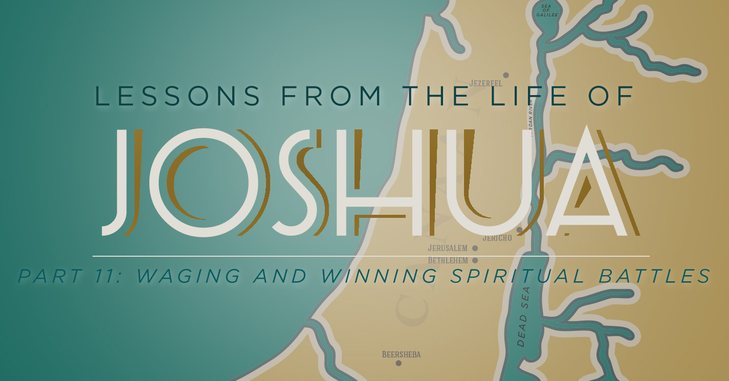 Thumbnail of Lessons from the Life of Joshua (Part 11): Waging and Winning Spiritual Battles