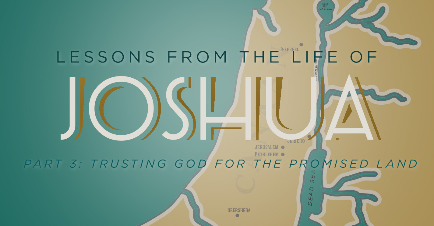 Thumbnail of Lessons from the Life of Joshua (Part 3): Trusting God for the Promised Land
