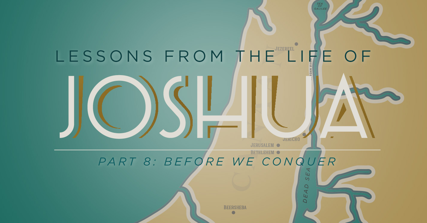 Thumbnail of Lessons from the Life of Joshua (Part 8): Before We Conquer